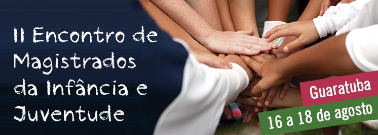 Amapar promove de 16 a 18 de agosto o II Encontro Magistrados da Infância e Juventude