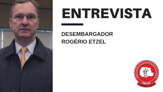 Desembargador Rogério Etzel fala sobre a carreira, futuro do TJ e o peso de envergar a toga no atual cenário político do País