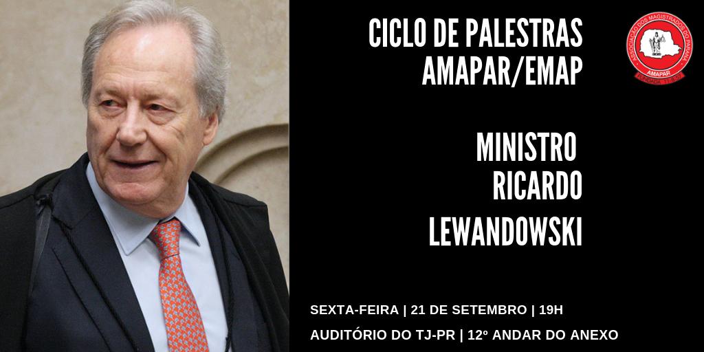 Ministro Ricardo Lewandowski participa na sexta-feira (21) do ciclo de palestras AMAPAR/EMAP