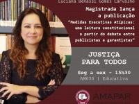"""Magistrada lança a publicação """"Medidas Executivas Atípicas: uma leitura constitucional a partir do debate entre publicistas e garantistas""""."""