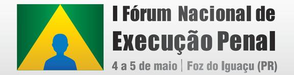 1º Fórum Nacional de Execução Penal - Foz do Iguaçu