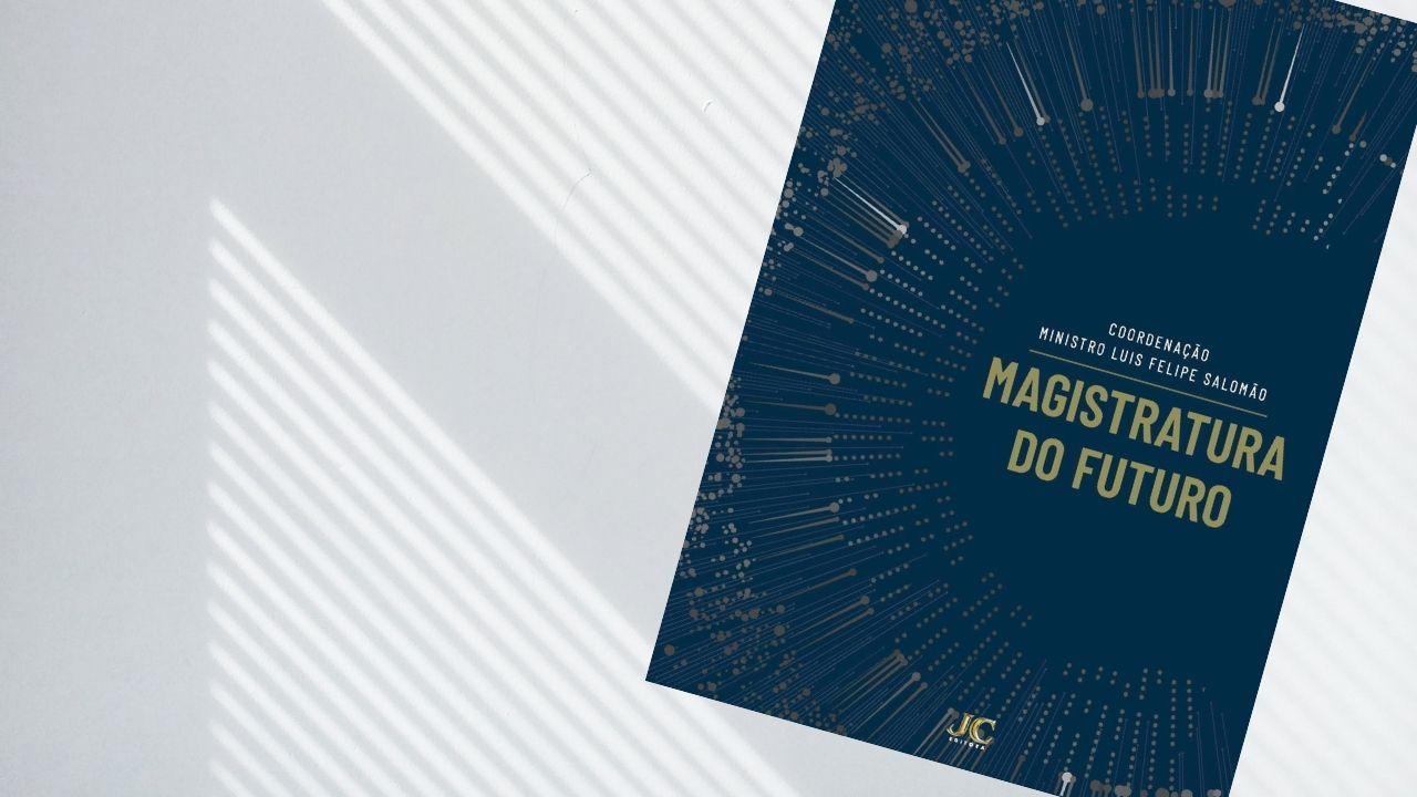 """Artigo premiado, de autoria do juiz Lucas Cavalcanti da Silva, integra o livro """"magistratura do futuro"""""""